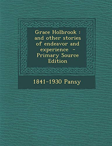 9781289895464: Grace Holbrook: And Other Stories of Endeavor and Experience