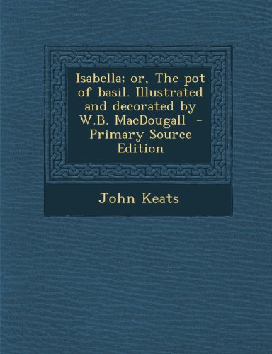 9781289895525: Isabella; or, The pot of basil. Illustrated and decorated by W.B. MacDougall