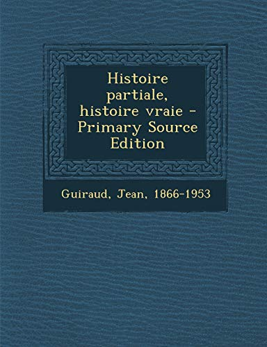 9781289897130: Histoire partiale, histoire vraie (French Edition)