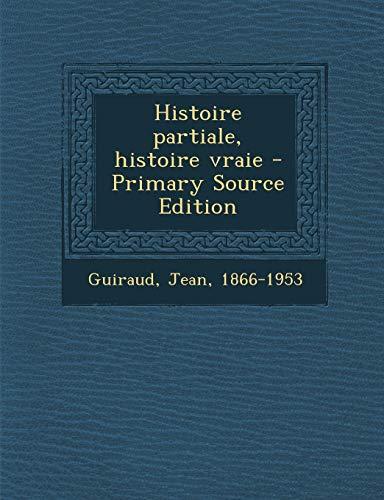 9781289897130: Histoire Partiale, Histoire Vraie (Primary Source)