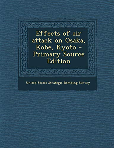 9781289897673: Effects of Air Attack on Osaka, Kobe, Kyoto - Primary Source Edition
