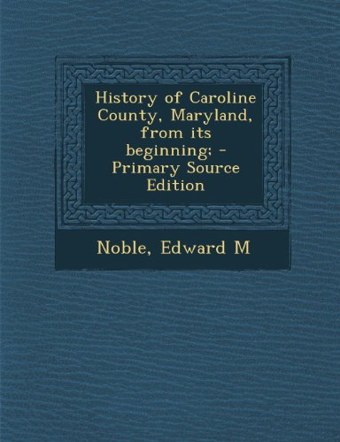 9781289897949: History of Caroline County, Maryland, from Its Beginning; - Primary Source Edition