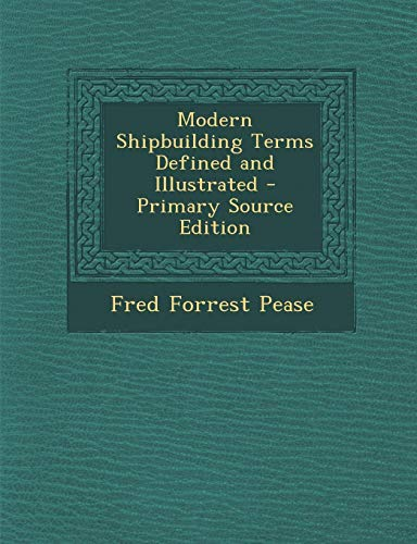 9781289900120: Modern Shipbuilding Terms Defined and Illustrated