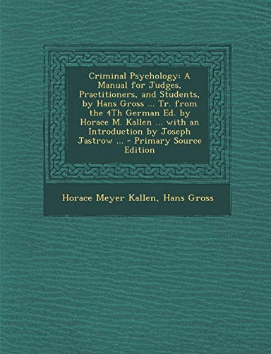 9781289908133: Criminal Psychology: A Manual for Judges, Practitioners, and Students, by Hans Gross ... Tr. from the 4Th German Ed. by Horace M. Kallen ... with an Introduction by Joseph Jastrow ...