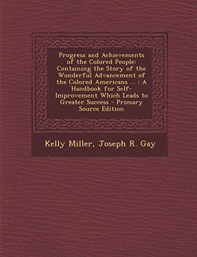 9781289910037: Progress and Achievements of the Colored People: Containing the Story of the Wonderful Advancement of the Colored Americans ...: A Handbook for Self-I