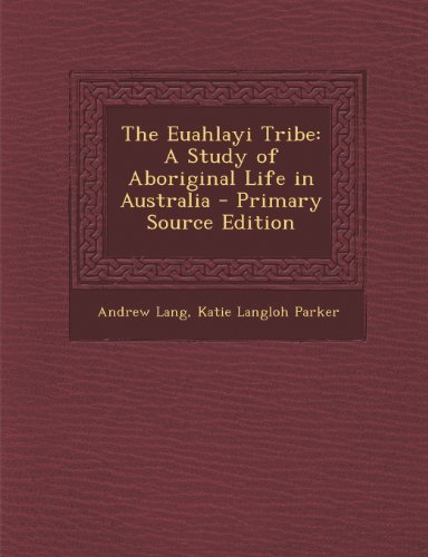 9781289923228: The Euahlayi Tribe: A Study of Aboriginal Life in Australia - Primary Source Edition
