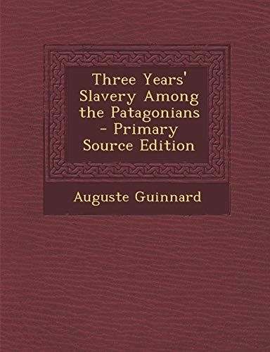 9781289929558: Three Years' Slavery Among the Patagonians