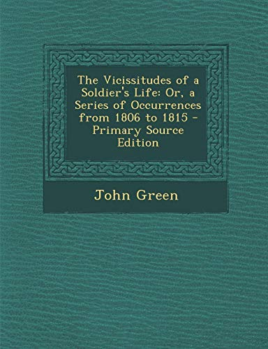 9781289931452: The Vicissitudes of a Soldier's Life: Or, a Series of Occurrences from 1806 to 1815