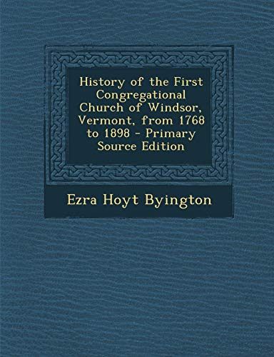 9781289931711: History of the First Congregational Church of Windsor, Vermont, from 1768 to 1898