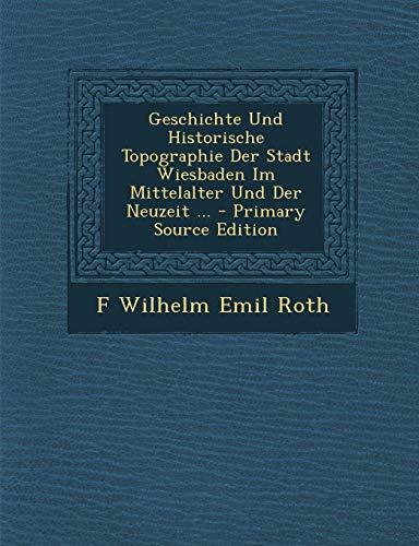 9781289934507: Geschichte Und Historische Topographie Der Stadt Wiesbaden Im Mittelalter Und Der Neuzeit ...