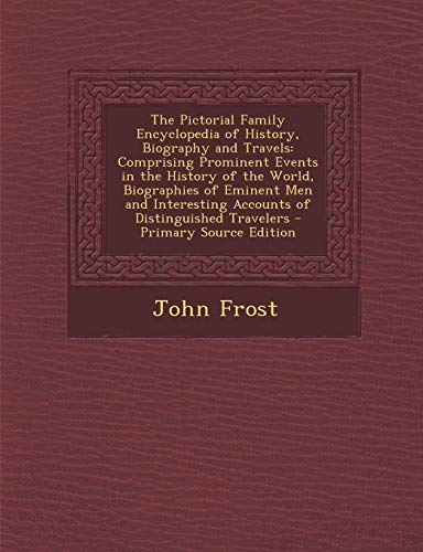 9781289939458: The Pictorial Family Encyclopedia of History, Biography and Travels: Comprising Prominent Events in the History of the World, Biographies of Eminent M