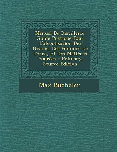 9781289939564: Manuel De Distillerie: Guide Pratique Pour L'alcoolisation Des Grains, Des Pommes De Terre, Et Des Matières Sucrées (French Edition)