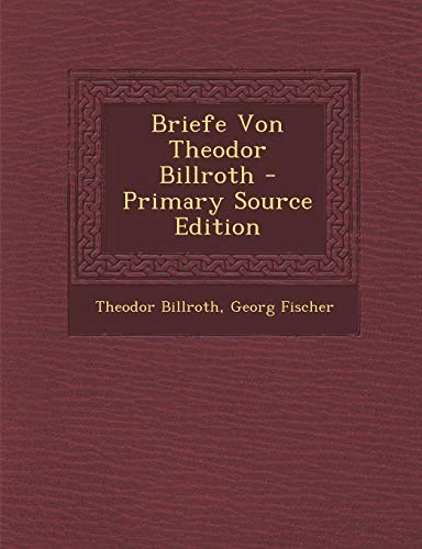 9781289939779: Briefe Von Theodor Billroth (German Edition)