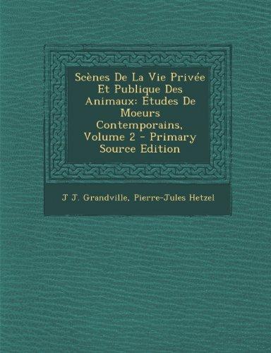 9781289941925: Scenes de La Vie Privee Et Publique Des Animaux: Etudes de Moeurs Contemporains, Volume 2