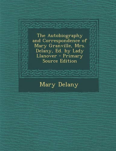 9781289942465: Autobiography and Correspondence of Mary Granville, Mrs. Delany, Ed. by Lady Llanover