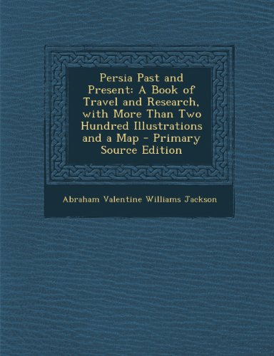 9781289949396: Persia Past and Present: A Book of Travel and Research, with More Than Two Hundred Illustrations and a Map