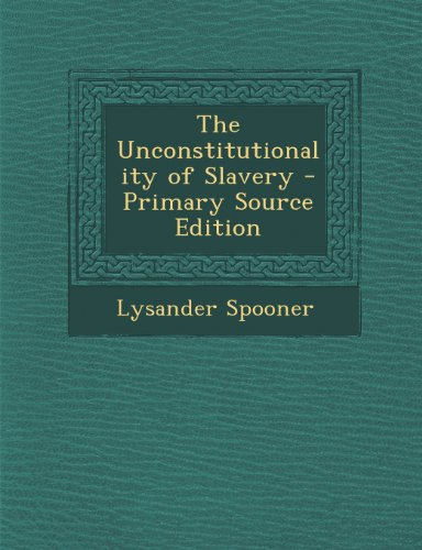 9781289950439: The Unconstitutionality of Slavery - Primary Source Edition
