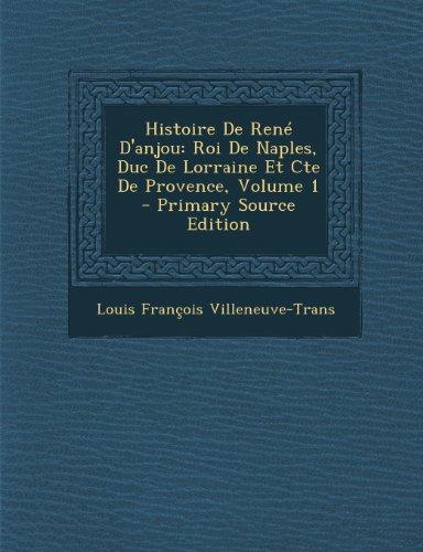 9781289950842: Histoire de Rene D'Anjou: Roi de Naples, Duc de Lorraine Et Cte de Provence, Volume 1 (French Edition)