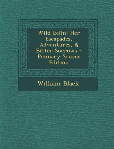 9781289952143: Wild Eelin: Her Escapades, Adventures, & Bitter Sorrows