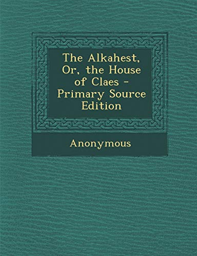 9781289957834: Alkahest, Or, the House of Claes