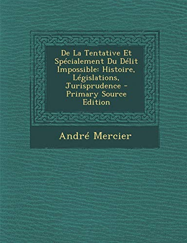 9781289963408: de La Tentative Et Specialement Du Delit Impossible: Histoire, Legislations, Jurisprudence