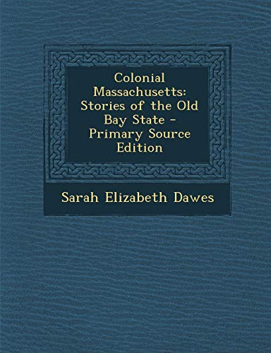 9781289965617: Colonial Massachusetts: Stories of the Old Bay State - Primary Source Edition