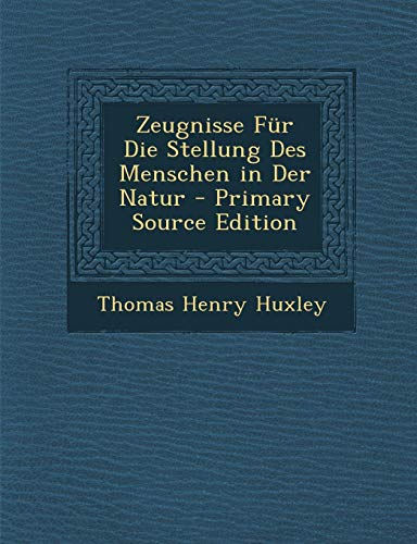 9781289971137: Zeugnisse Fur Die Stellung Des Menschen in Der Natur (German Edition)