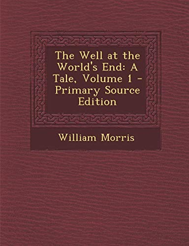 9781289972011: Well at the World's End: A Tale, Volume 1