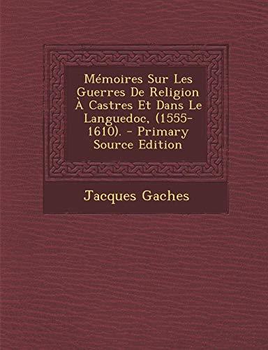 9781289972110: Memoires Sur Les Guerres de Religion a Castres Et Dans Le Languedoc, (1555-1610).