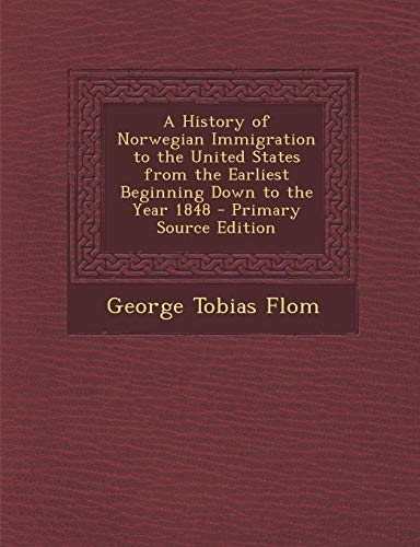 9781289975227: History of Norwegian Immigration to the United States from the Earliest Beginning Down to the Year 1848
