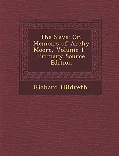 9781289975494: The Slave: Or, Memoirs of Archy Moore, Volume 1