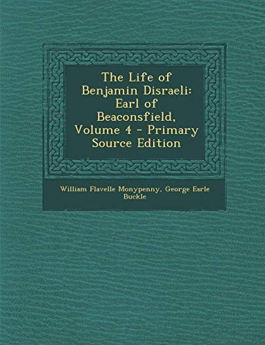 9781289976866: The Life of Benjamin Disraeli: Earl of Beaconsfield, Volume 4