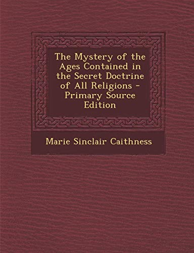9781289980603: The Mystery of the Ages Contained in the Secret Doctrine of All Religions