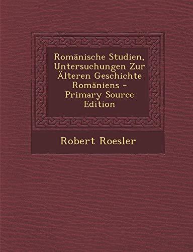 9781289994778: Romänische Studien, Untersuchungen Zur Älteren Geschichte Romäniens