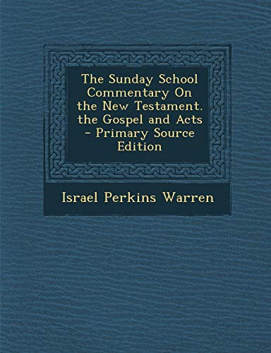 9781289995560: The Sunday School Commentary On the New Testament. the Gospel and Acts - Primary Source Edition