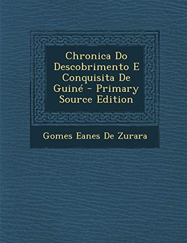 9781289999889: Chronica Do Descobrimento E Conquisita De Guiné - Primary Source Edition (Portuguese Edition)