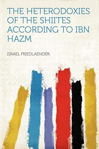 9781290054348: The Heterodoxies of the Shiites According to Ibn Hazm