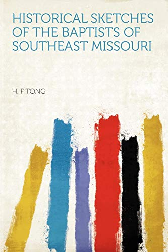 Historical Sketches of the Baptists of Southeast: H F Tong