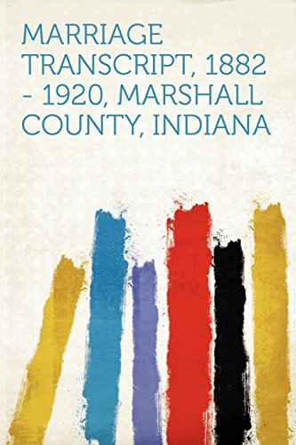 Marriage Transcript, 1882 - 1920, Marshall County, Indiana (Paperback)