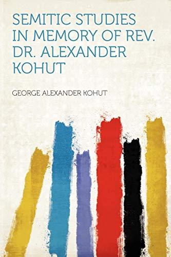 Semitic Studies in Memory of Rev. Dr.: George Alexander Kohut