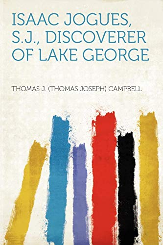 9781290444590: Isaac Jogues, S.J., Discoverer of Lake George