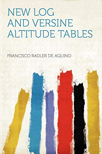 New Log and Versine Altitude Tables (Paperback): Francisco Radler De