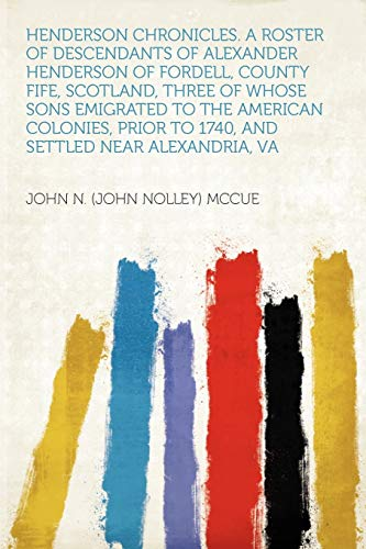 9781290710459: Henderson Chronicles. a Roster of Descendants of Alexander Henderson of Fordell, County Fife, Scotland, Three of Whose Sons Emigrated to the American ... to 1740, and Settled Near Alexandria, Va