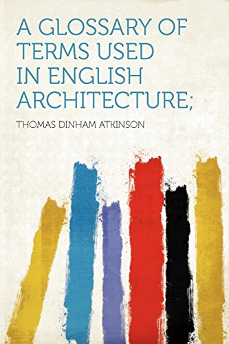 9781290852906: A Glossary of Terms Used in English Architecture;