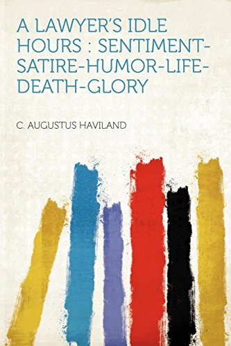9781290922241: A Lawyer's Idle Hours: Sentiment-satire-humor-life-death-glory