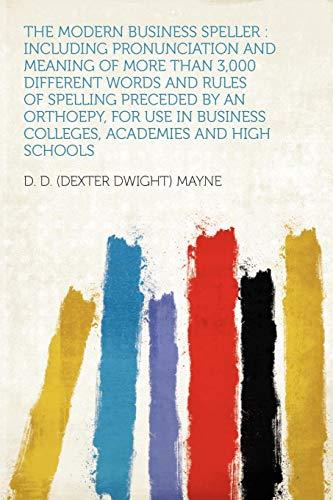 The Modern Business Speller: Including Pronunciation and: D. D. (Dexter
