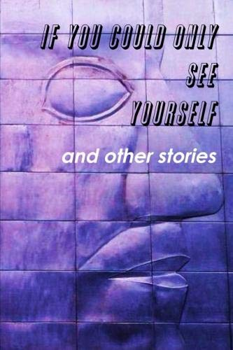 9781291055450: If You Could Only See Yourself and other stories
