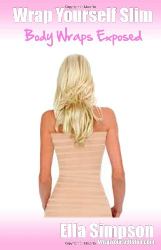Wrap Yourself Slim - Body Wraps Exposed!: Simpson, Ella