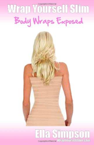 9781291066586: Wrap Yourself Slim - Body Wraps Exposed!