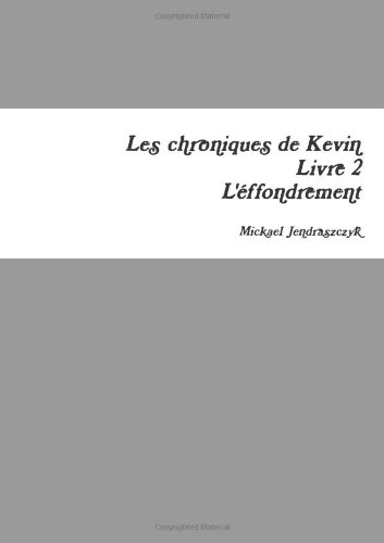 9781291079449: Les chroniques de Kevin - Livre 2 - L'effondrement (French Edition)